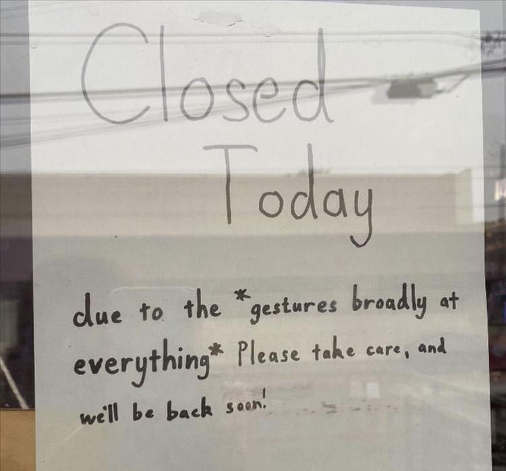 sign closed today gestures broadly everything