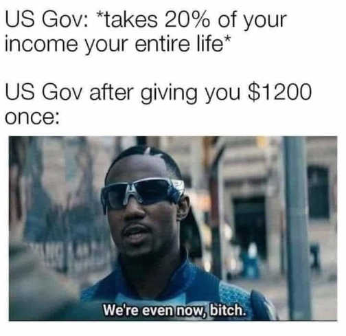 us government taking 20 percent life income giving 1200 dollars once were even now bitch