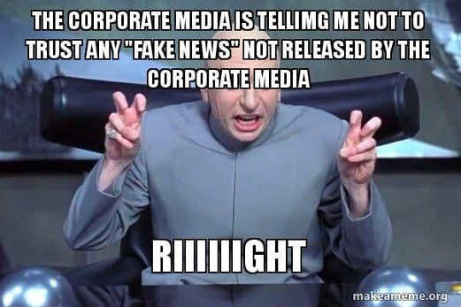 corporate media telling me not to trust fake news
