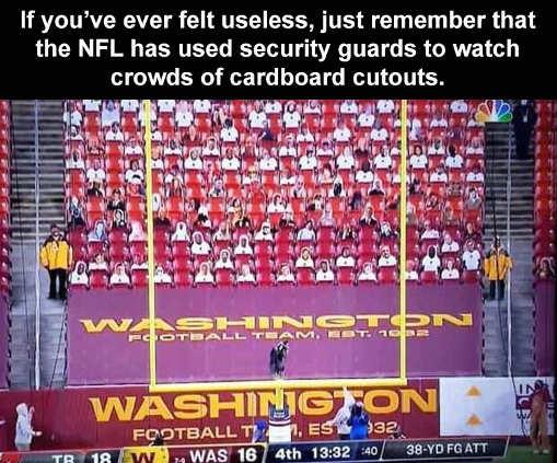 if you ever feel useless guards washington football game cardboard fans
