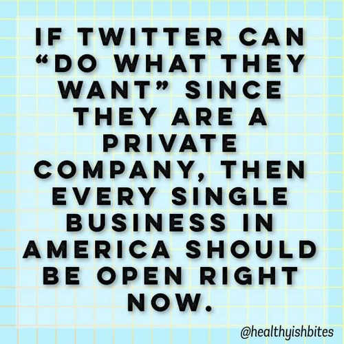 message if twitter can do what they want private company every business america should open right now