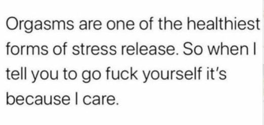 orgasms healthist forms of stress release when i tell you go fuck yourself because i care