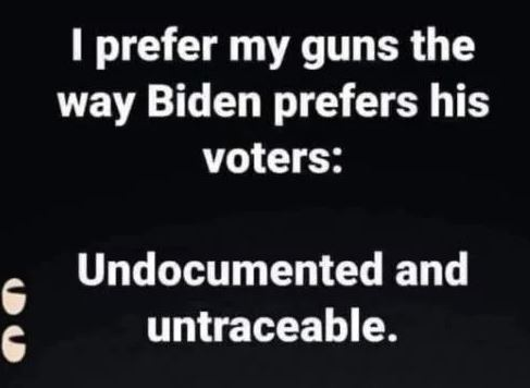 prefer guns way biden voters untraceable undocumented