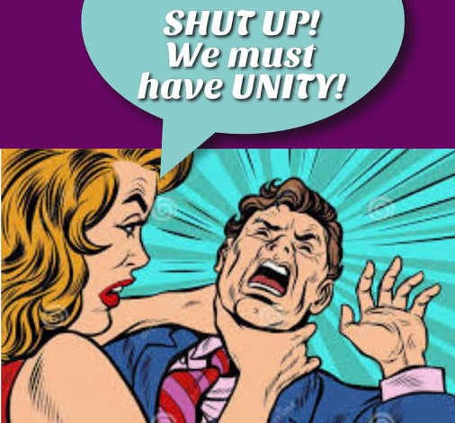 strangle free speech shut up we must have unity