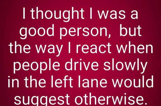thought good person left lane slow suggest otherwise