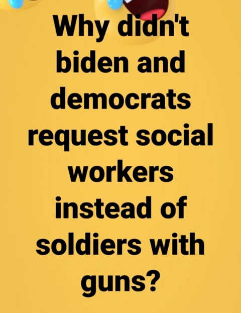 why didnt biden request social workers instead of soldiers with guns