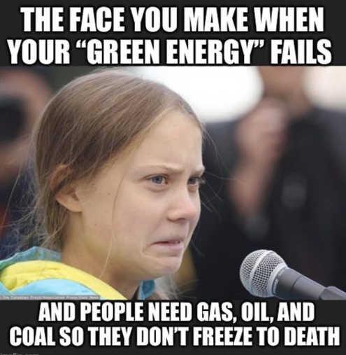greta thunberg when green energy fails need coal oil so dont freeze to death.jpg