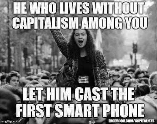 he who lives without capitalism let him cast first smart phone