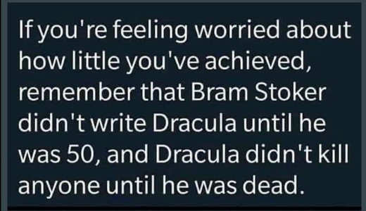 message if worried about how little achieve bram stoker dracula at 50 didnt kill anyone until he was dead