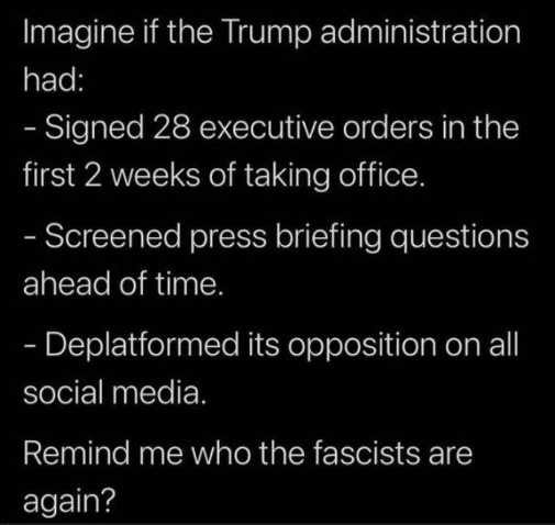 message imagine if trump signed executive orders screend questions deplatformed opposition remind me fascists