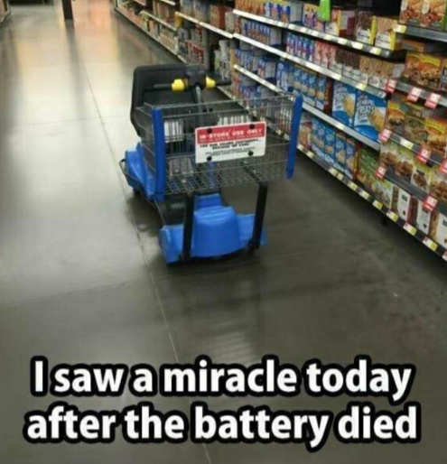 saw miracle today at walmart battery automated cart died