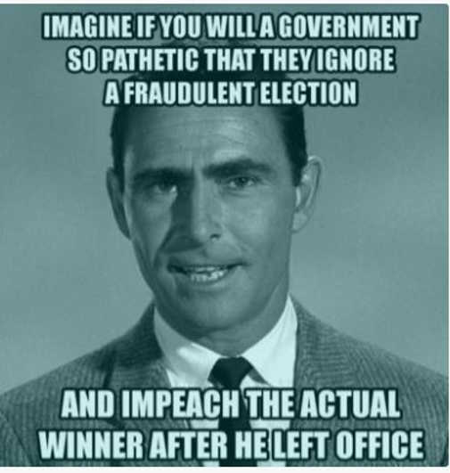 twilight zone imageine government wont investigate fake election impeach winner after left office
