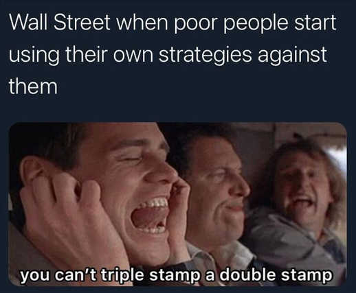 wall street poor people using own strategies against them dumb dumber cant double stamp