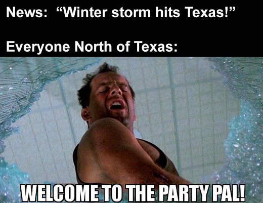 winter storm texas welcome to party pal die hard