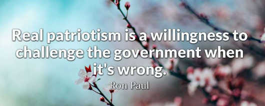 quote ron paul real patriotism challenge government when its wrong