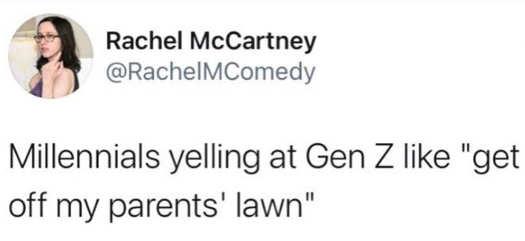 tweet rachel mccartney millenials yelling at gen z get off parents lawn
