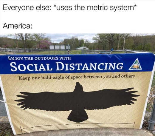 everyone else uses metric system america bald eagle space social distance