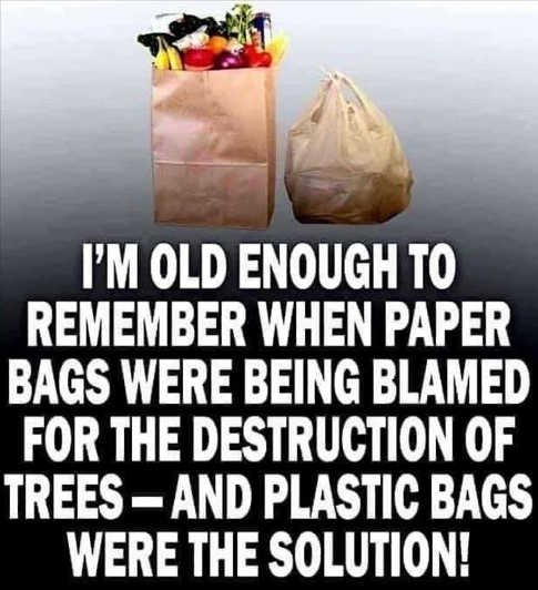 old enough remember paper bags killing trees use plastic