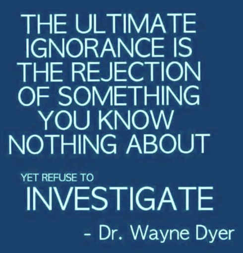 quote dr wayne dyer ultimate ignorance rejection nothing investigate
