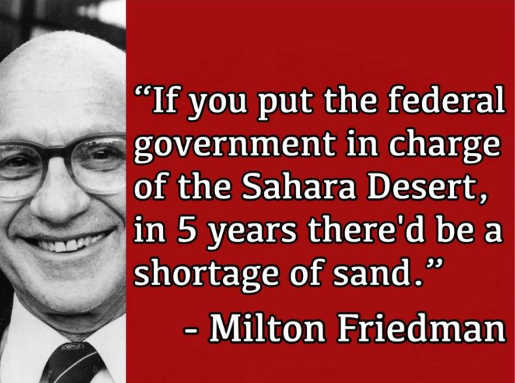 quote milton friedman if put government in charge of sahara desert shortage of sand