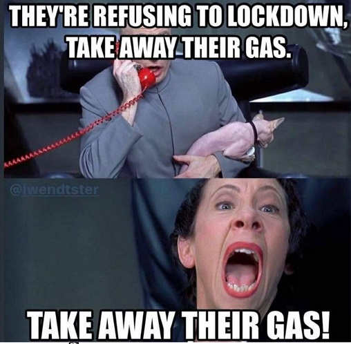 dr evil theyre refusing the lockdown take away their gas