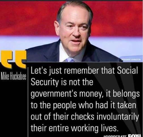 quote mike huckabee social security not governments money taken involuntarily whole work life