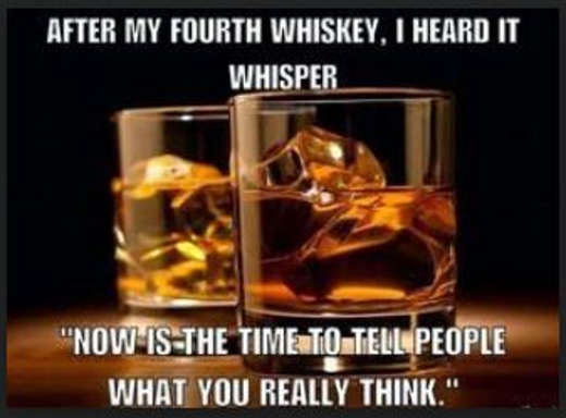 after 4th whiskey now time to tell people what you think