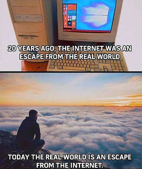 message 20 years ago internet escape from real worth now escape from internet