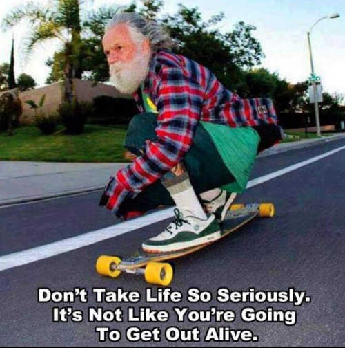 message dont take life seriously wont get out alive old man skateboard
