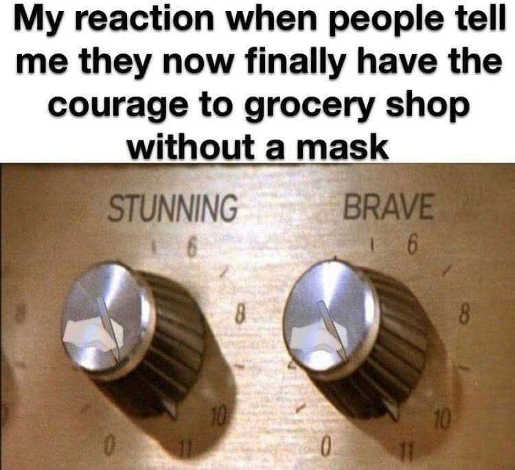 my reaction people have courage shop no mask stunning brave