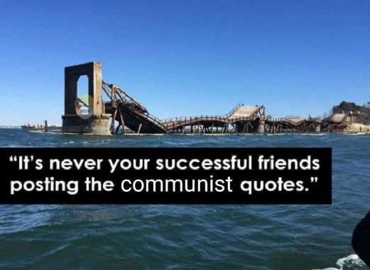 quote its never your successful friends posting the communist quotes bridge collapse