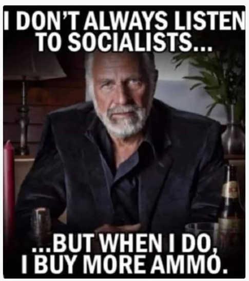 xx dont always listen to socialist when i do buy more ammo