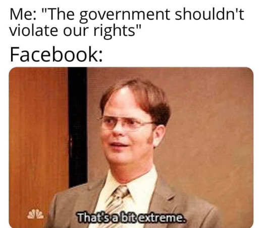 government shouldnt violate rights facebook office that is extreme