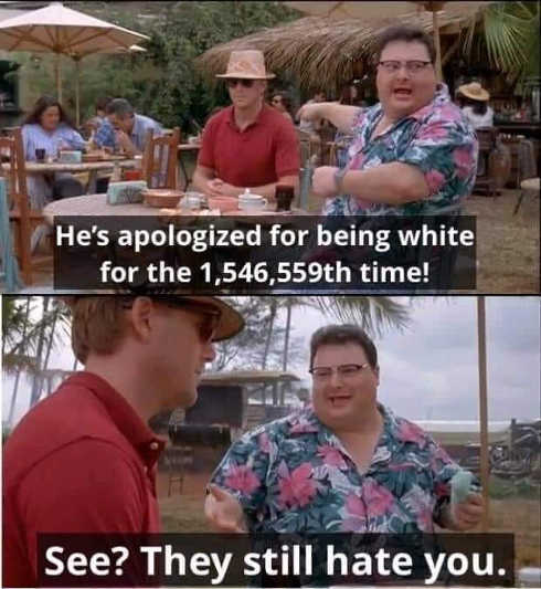 hes apologized millionth time being white see they still hate you