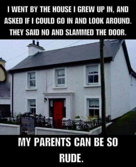 house grew up in look around parents rude