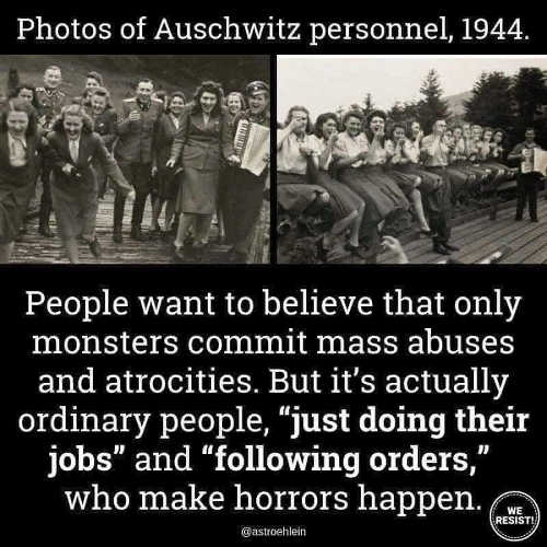 message auschwitz personnel ordinary people doing jobs follow orders make horror happen
