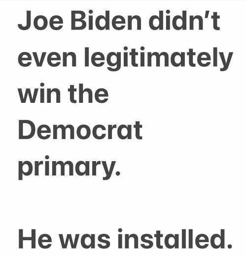 message joe biden not even legitimate democrat primary installed