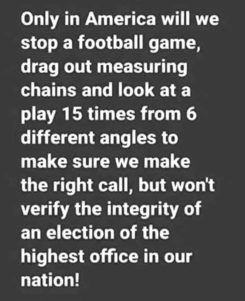 message only in america stop football game measuring chains angles wont verify integrity of election