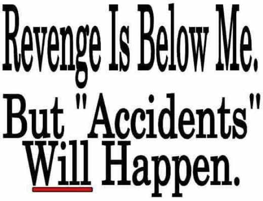 message revenge is below me but accidents will happen