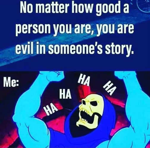 message skeltor no matter how good person evil in someones story