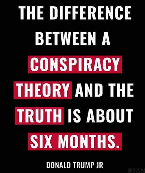 quote donald trump jr difference between conspiracy theory and truth 6 months