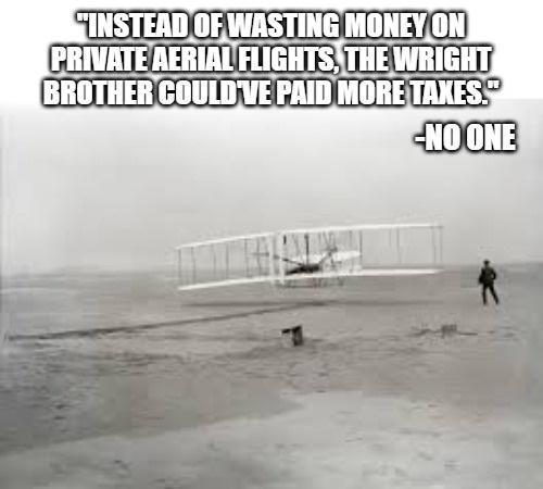 quote instead of wasting money flights wright brother couldve paid more taxes