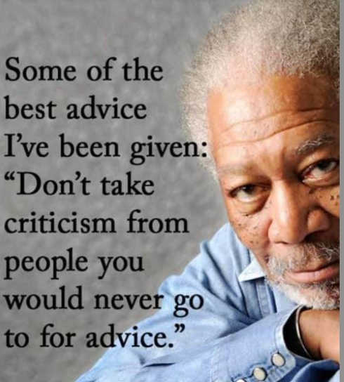 quote morgan freeman dont take criticism from people never go to for advice