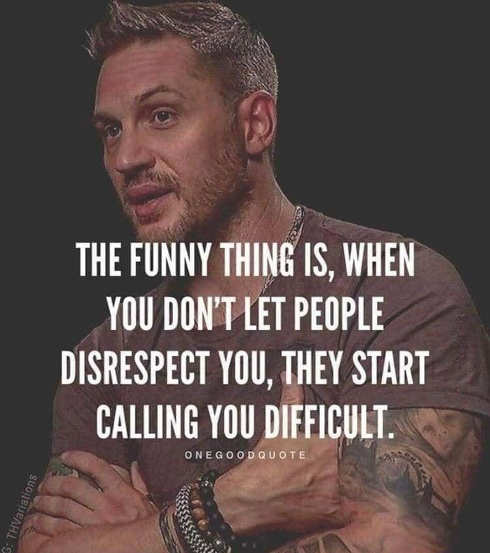 quote when you dont let people disrespect you start calling you difficult