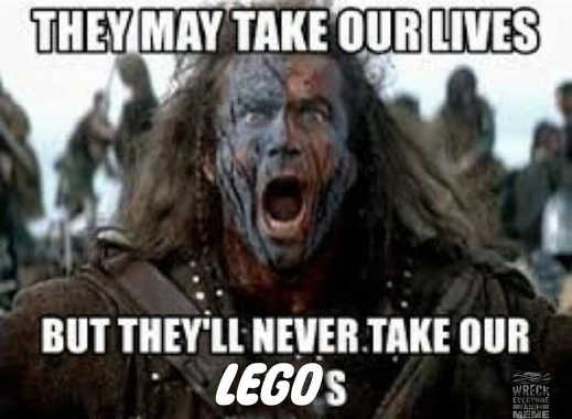 they may take our lives but never our legos braveheart