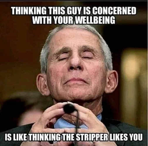 thinking dr fauci concerned wellbeing like thinking stripper likes you