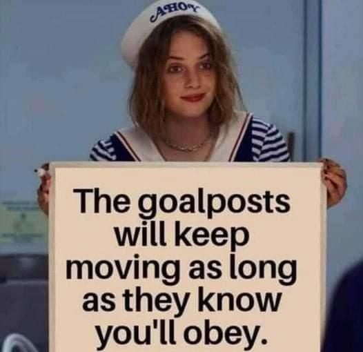 message covid goalposts will keep moving as long as they know youll obey
