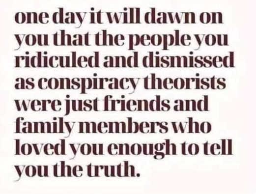 message one day people ridiculed conspiracy theorists truth