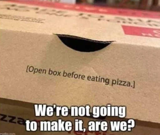 open box before eating pizza werenot going to make it