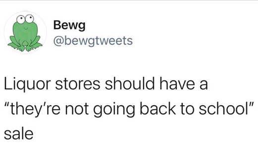 tweet bewg liquor should have never going back to school sale